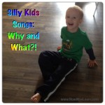 Silly Kids Songs – Why and What?