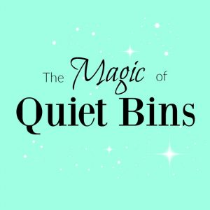 The Magic of Quiet Bins