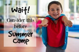 Wait! Before you choose Summer Camp …
