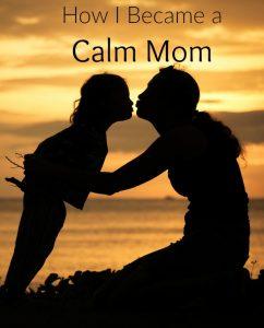 Three things I do that make me a calm mom.