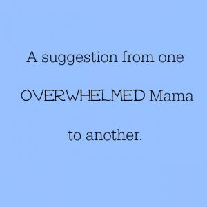 A suggestion for all of the overwhelmed Mamas out there. parenting is so hard, this idea can really, really help.