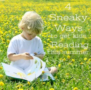 4 Sneaky Ways to get kids reading this summer!