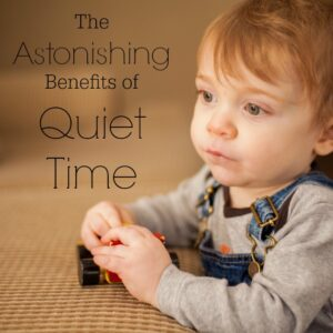 The Astonishing Benefits of Quiet Time for kids